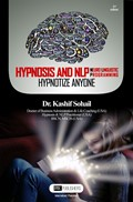 HYPNOSIS AND NLP: NEURO LINGUISTIC PROGRAMMING HYPNOTIZE ANYONE!