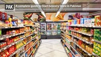 A complete guide to Start Grocery Store in Pakistan
